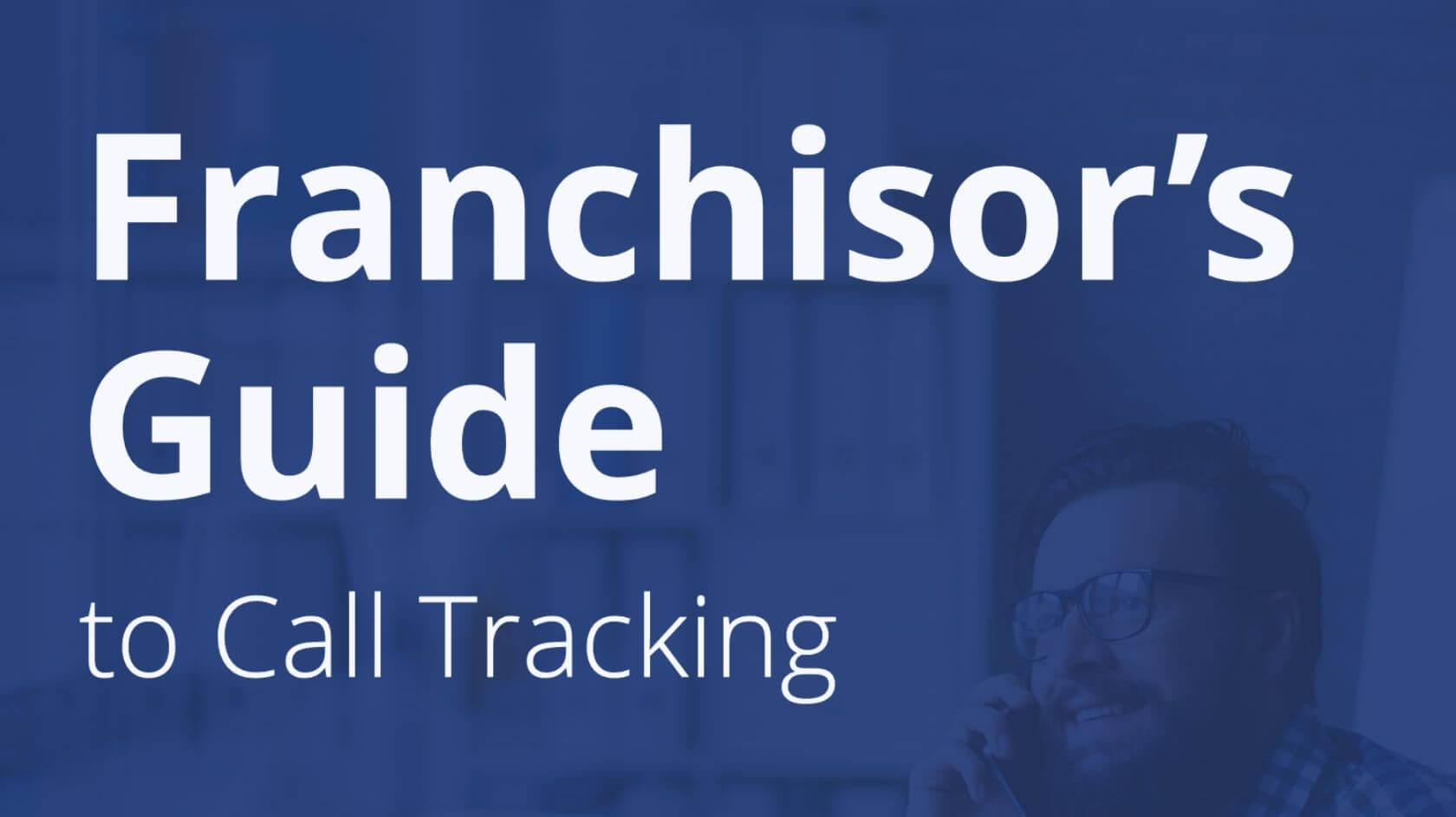 Franchisors Guide to Call Tracking